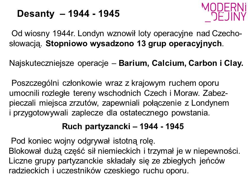 Od wiosny 1944r. Londyn wznowił loty operacyjne nad Czecho- słowacją. Stopniowo wysadzono 13 grup operacyjnych. Najskuteczniejsze operacje – Barium, C