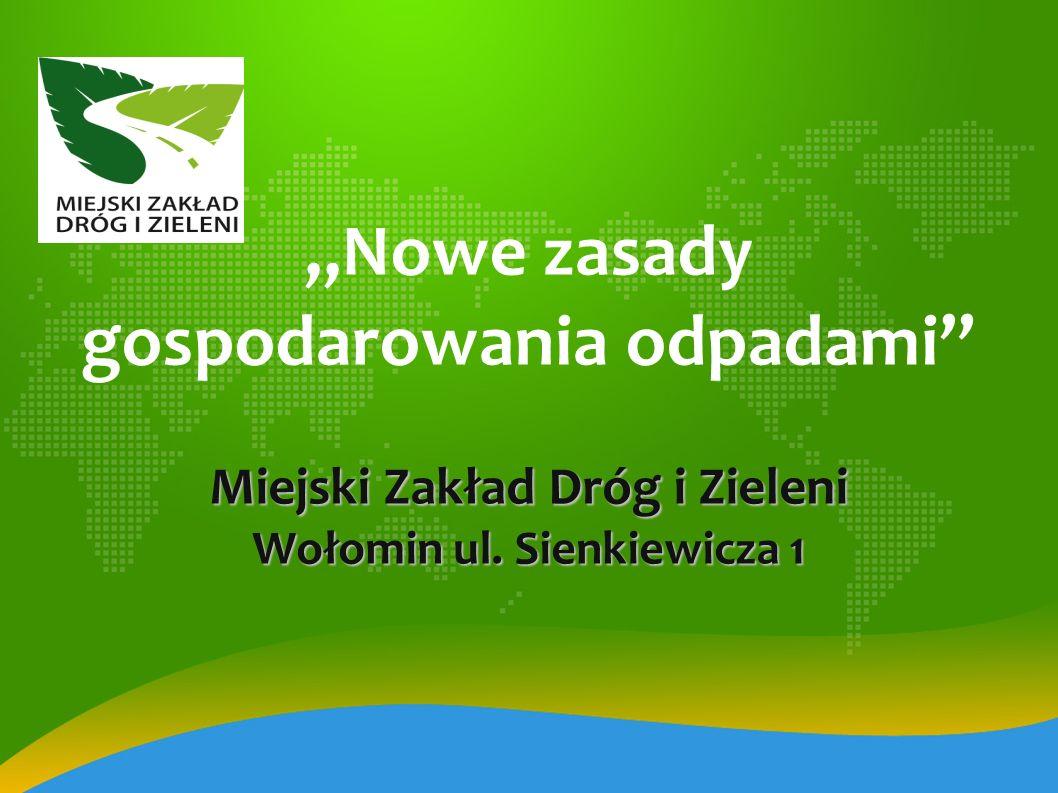 """""""Nowe zasady gospodarowania odpadami Miejski Zakład Dróg i Zieleni Wołomin ul. Sienkiewicza 1"""