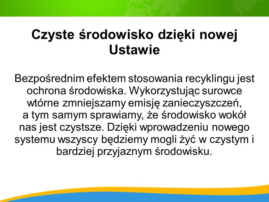 Czyste środowisko dzięki nowej Ustawie Bezpośrednim efektem stosowania recyklingu jest ochrona środowiska.