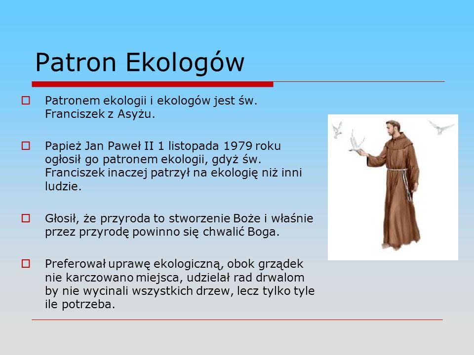 Patron Ekologów  Patronem ekologii i ekologów jest św.