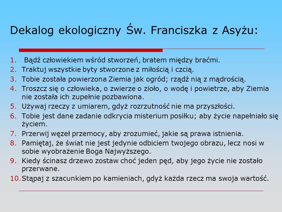 Dekalog ekologiczny Św. Franciszka z Asyżu: 1.