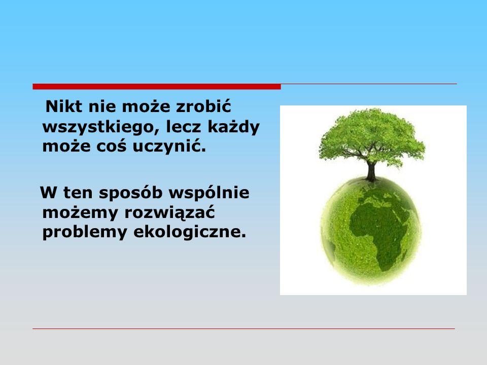 7.Pomyśl, zanim wyrzucisz.  W Polsce w ostatnich latach pozyskiwało się ok.