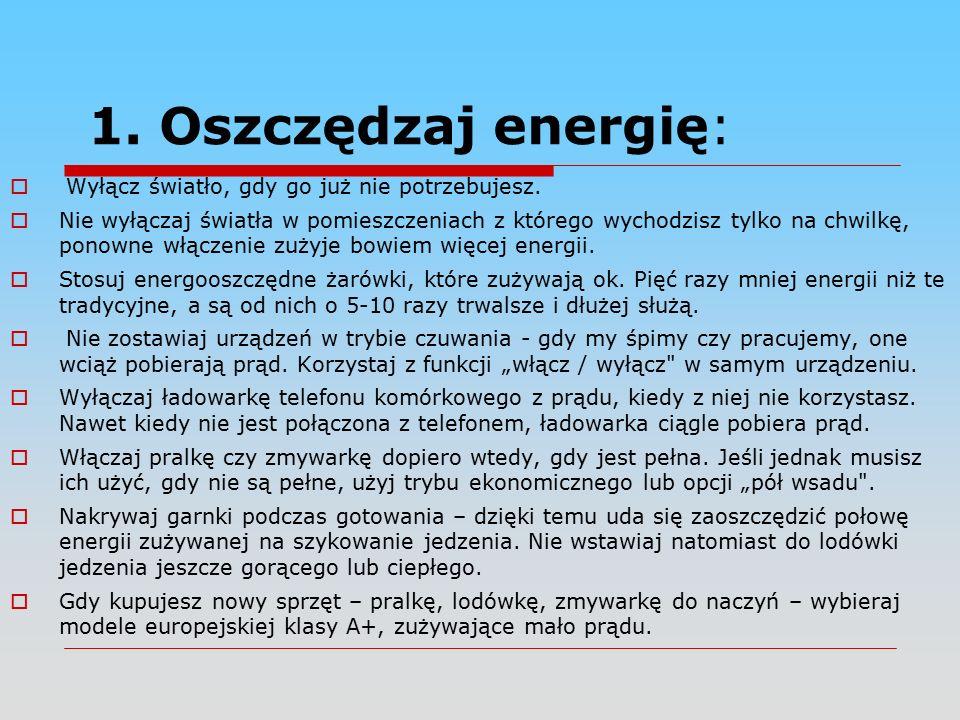 1. Oszczędzaj energię:  Wyłącz światło, gdy go już nie potrzebujesz.