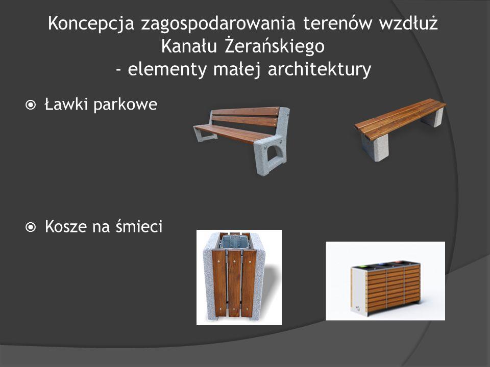 Koncepcja zagospodarowania terenów wzdłuż Kanału Żerańskiego - elementy małej architektury  Ławki parkowe  Kosze na śmieci