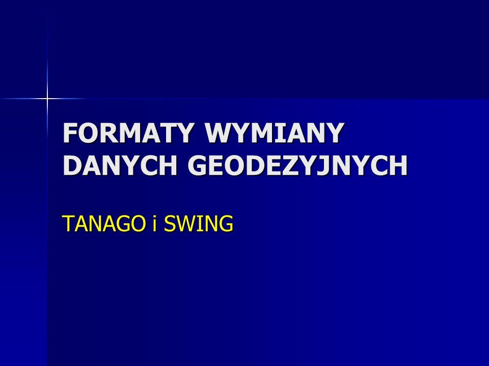 FORMATY WYMIANY DANYCH GEODEZYJNYCH TANAGO i SWING