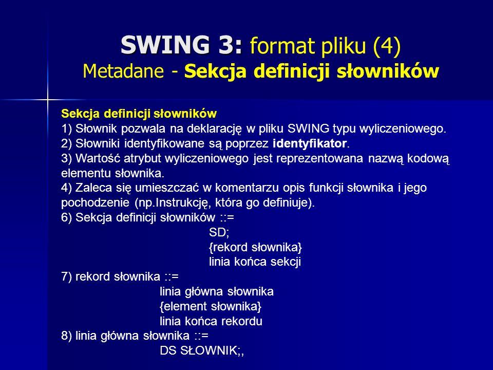 SWING 3: SWING 3: format pliku (4) Metadane - Sekcja definicji słowników Sekcja definicji słowników 1) Słownik pozwala na deklarację w pliku SWING typu wyliczeniowego.