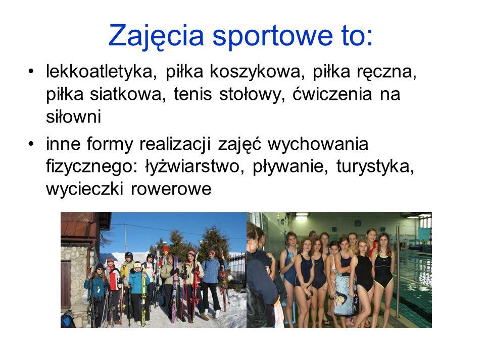Zajęcia sportowe to: lekkoatletyka, piłka koszykowa, piłka ręczna, piłka siatkowa, tenis stołowy, ćwiczenia na siłowni inne formy realizacji zajęć wychowania fizycznego: łyżwiarstwo, pływanie, turystyka, wycieczki rowerowe