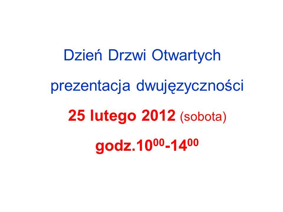 Dzień Drzwi Otwartych prezentacja dwujęzyczności 25 lutego 2012 (sobota) godz.10 00 -14 00