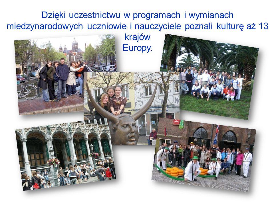 Dzięki uczestnictwu w programach i wymianach miedzynarodowych uczniowie i nauczyciele poznali kulturę aż 13 krajów Europy.