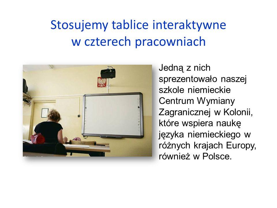 Stosujemy tablice interaktywne w czterech pracowniach Jedną z nich sprezentowało naszej szkole niemieckie Centrum Wymiany Zagranicznej w Kolonii, które wspiera naukę języka niemieckiego w różnych krajach Europy, również w Polsce.
