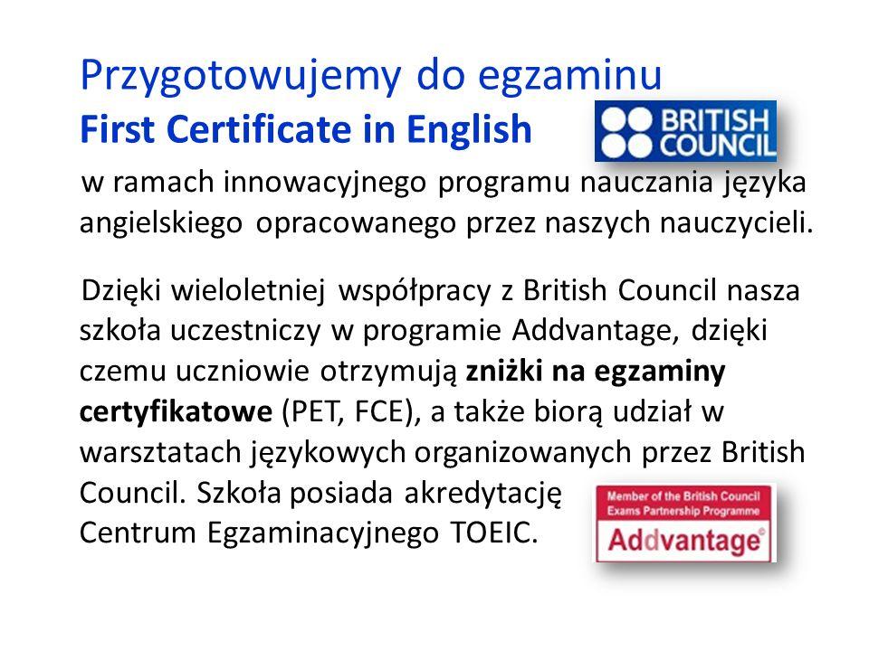 Przygotowujemy do egzaminu First Certificate in English w ramach innowacyjnego programu nauczania języka angielskiego opracowanego przez naszych nauczycieli.