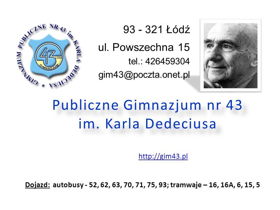 Publiczne Gimnazjum nr 43 im. Karla Dedeciusa http://gim43.pl 93 - 321 Łódź ul.