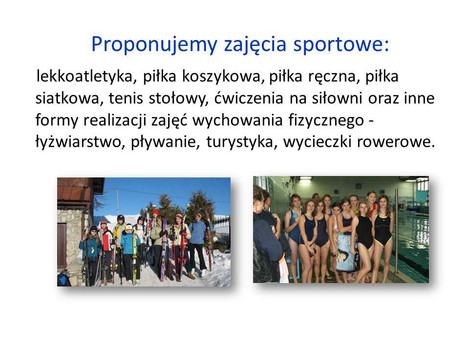 Proponujemy zajęcia sportowe: lekkoatletyka, piłka koszykowa, piłka ręczna, piłka siatkowa, tenis stołowy, ćwiczenia na siłowni oraz inne formy realizacji zajęć wychowania fizycznego - łyżwiarstwo, pływanie, turystyka, wycieczki rowerowe.