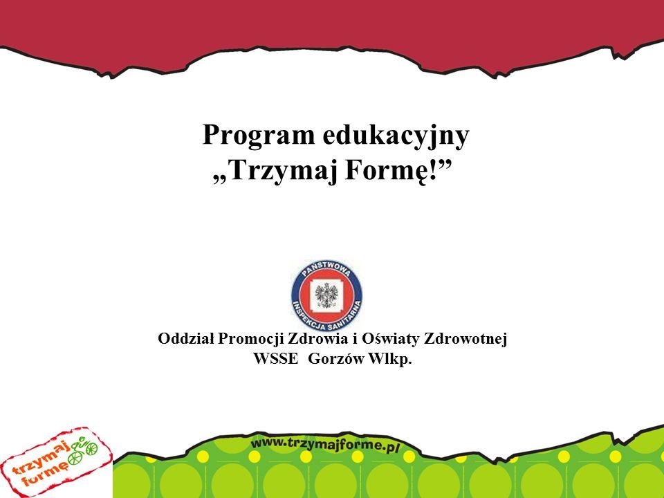 """Program edukacyjny """"Trzymaj Formę! Oddział Promocji Zdrowia i Oświaty Zdrowotnej WSSE Gorzów Wlkp."""