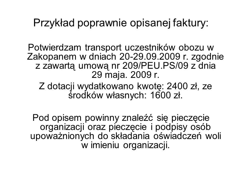 Przykład poprawnie opisanej faktury: Potwierdzam transport uczestników obozu w Zakopanem w dniach 20-29.09.2009 r. zgodnie z zawartą umową nr 209/PEU.
