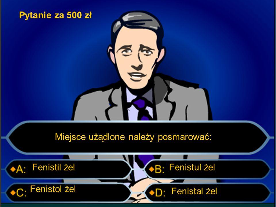Pytanie za 300 zł Pierwszy stopień oparzenia charakteryzuje się: Brakiem czucia bóluPęcherzami Zaczerwienieniem i obrzękiem Strupem