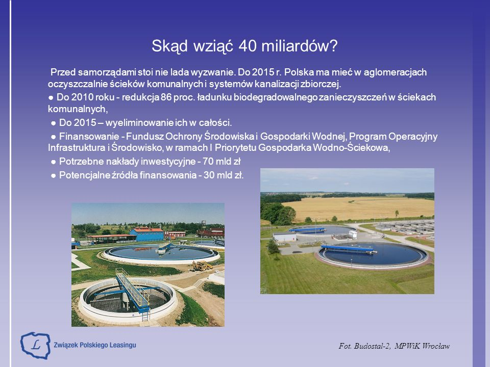 Skąd wziąć 40 miliardów? Przed samorządami stoi nie lada wyzwanie. Do 2015 r. Polska ma mieć w aglomeracjach oczyszczalnie ścieków komunalnych i syste