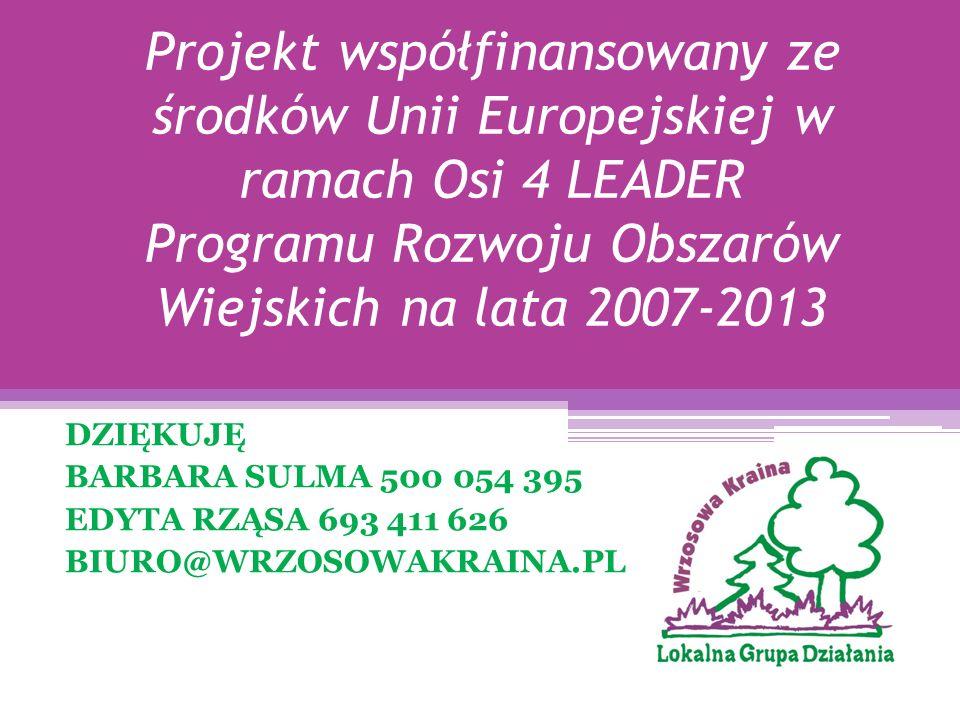 DZIĘKUJĘ BARBARA SULMA 500 054 395 EDYTA RZĄSA 693 411 626 BIURO@WRZOSOWAKRAINA.PL Projekt współfinansowany ze środków Unii Europejskiej w ramach Osi 4 LEADER Programu Rozwoju Obszarów Wiejskich na lata 2007-2013