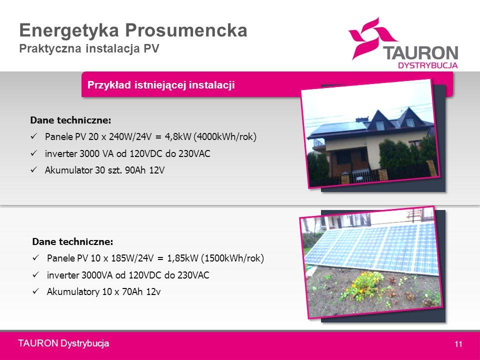 TAURON Dystrybucja 11 Energetyka Prosumencka Praktyczna instalacja PV Dane techniczne: Panele PV 20 x 240W/24V = 4,8kW (4000kWh/rok) inverter 3000 VA od 120VDC do 230VAC Akumulator 30 szt.