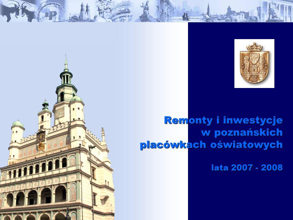Remonty i inwestycje w poznańskich placówkach oświatowych lata 2007 - 2008
