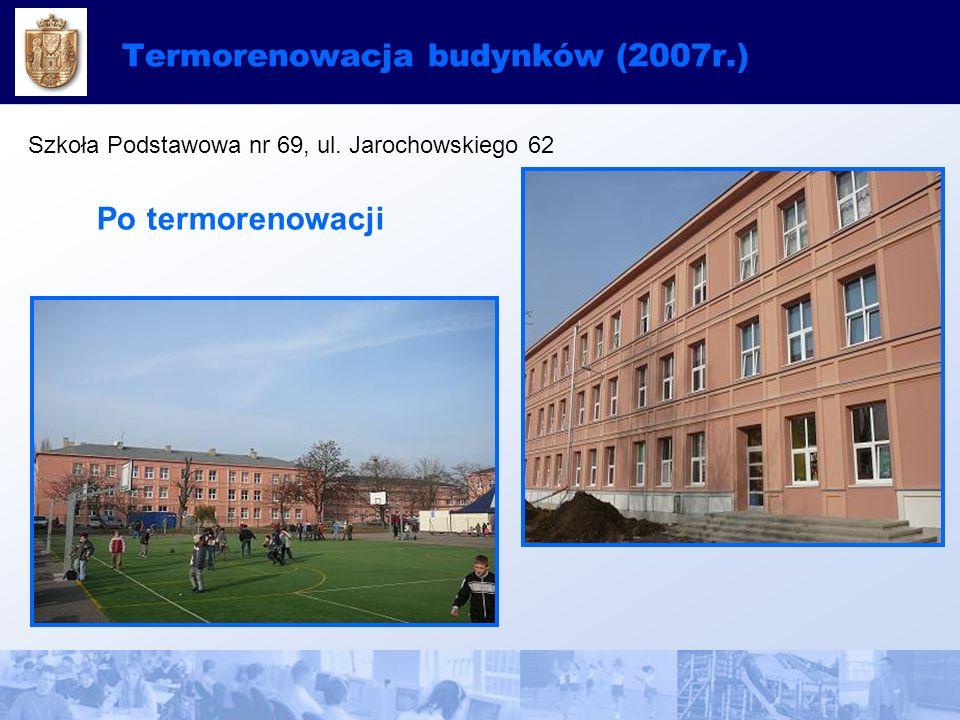 Termorenowacja budynków (2007r.) Szkoła Podstawowa nr 69, ul. Jarochowskiego 62 Po termorenowacji