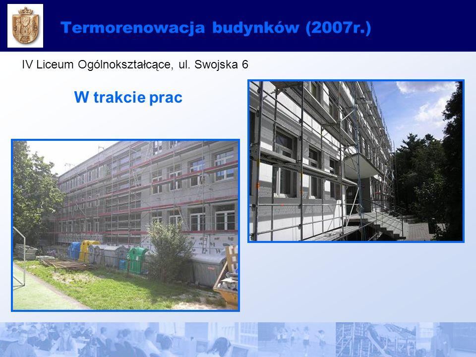 Termorenowacja budynków (2007r.) IV Liceum Ogólnokształcące, ul. Swojska 6 W trakcie prac