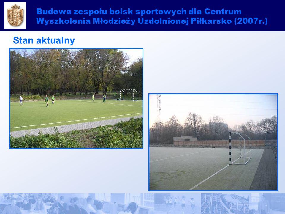 Budowa zespołu boisk sportowych dla Centrum Wyszkolenia Młodzieży Uzdolnionej Piłkarsko (2007r.) Stan aktualny