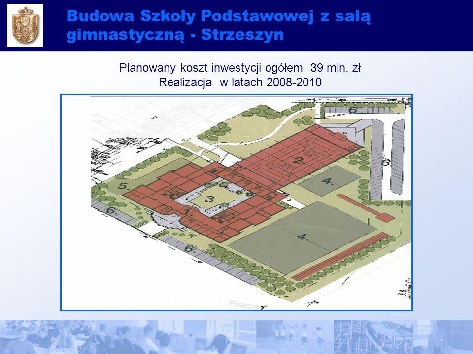 Budowa Szkoły Podstawowej z salą gimnastyczną - Strzeszyn Planowany koszt inwestycji ogółem 39 mln.