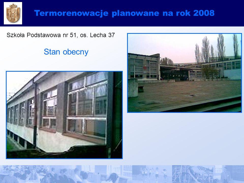 Termorenowacje planowane na rok 2008 Szkoła Podstawowa nr 51, os. Lecha 37 Stan obecny