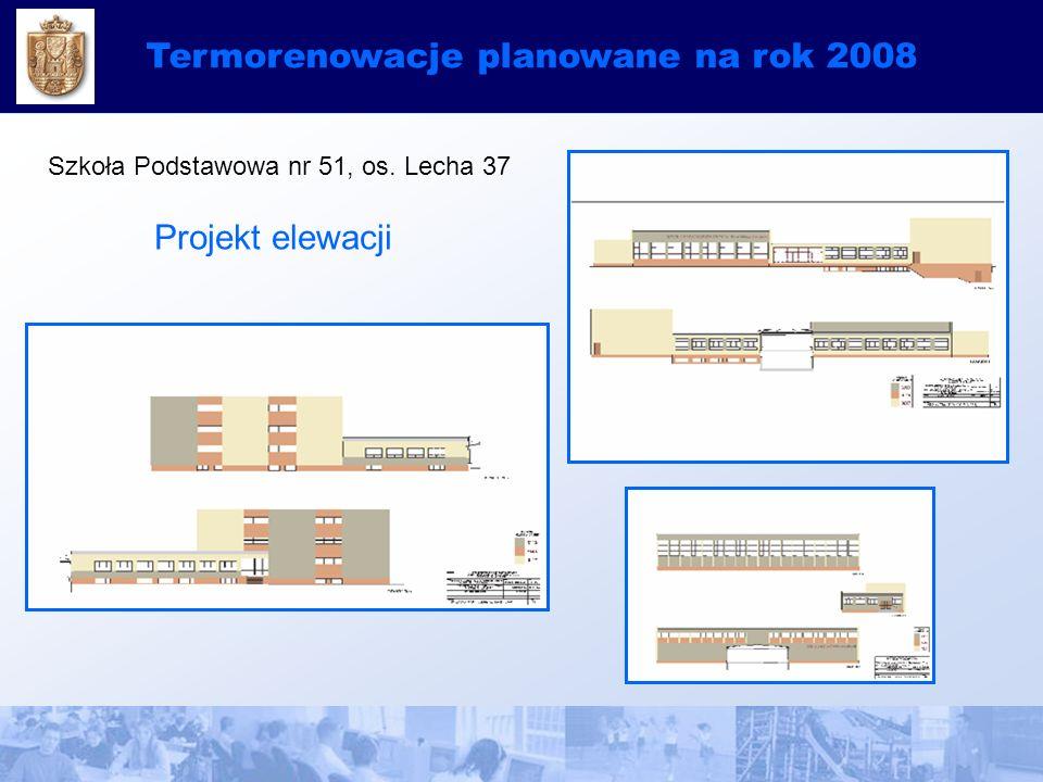 Termorenowacje planowane na rok 2008 Projekt elewacji Szkoła Podstawowa nr 51, os. Lecha 37