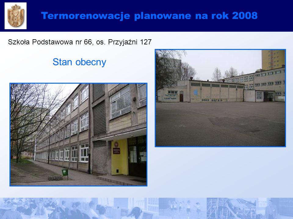 Termorenowacje planowane na rok 2008 Szkoła Podstawowa nr 66, os. Przyjaźni 127 Stan obecny