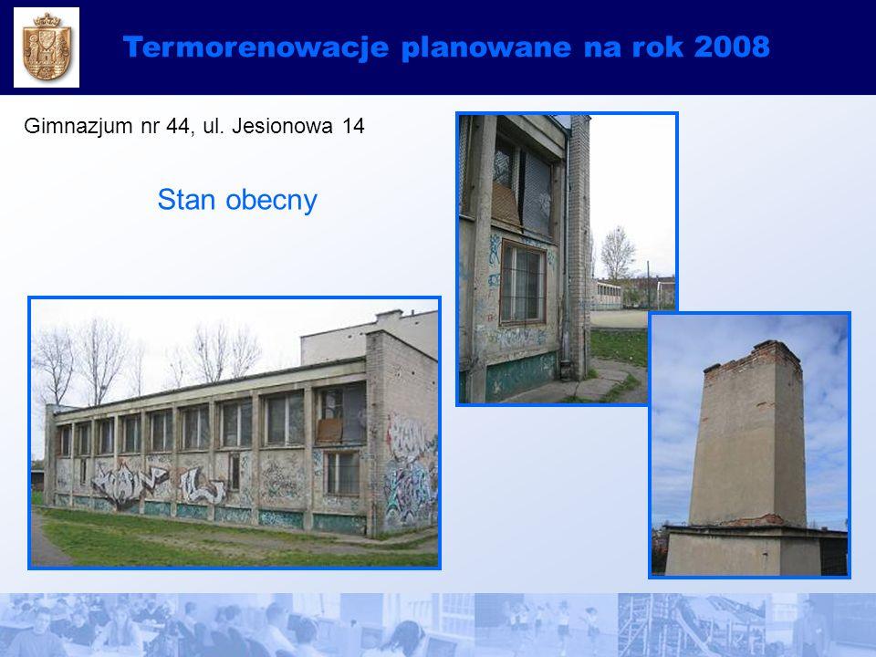 Termorenowacje planowane na rok 2008 Gimnazjum nr 44, ul. Jesionowa 14 Stan obecny