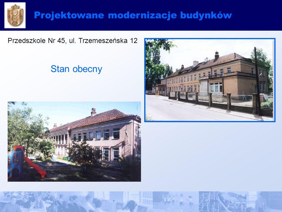 Projektowane modernizacje budynków Przedszkole Nr 45, ul. Trzemeszeńska 12 Stan obecny