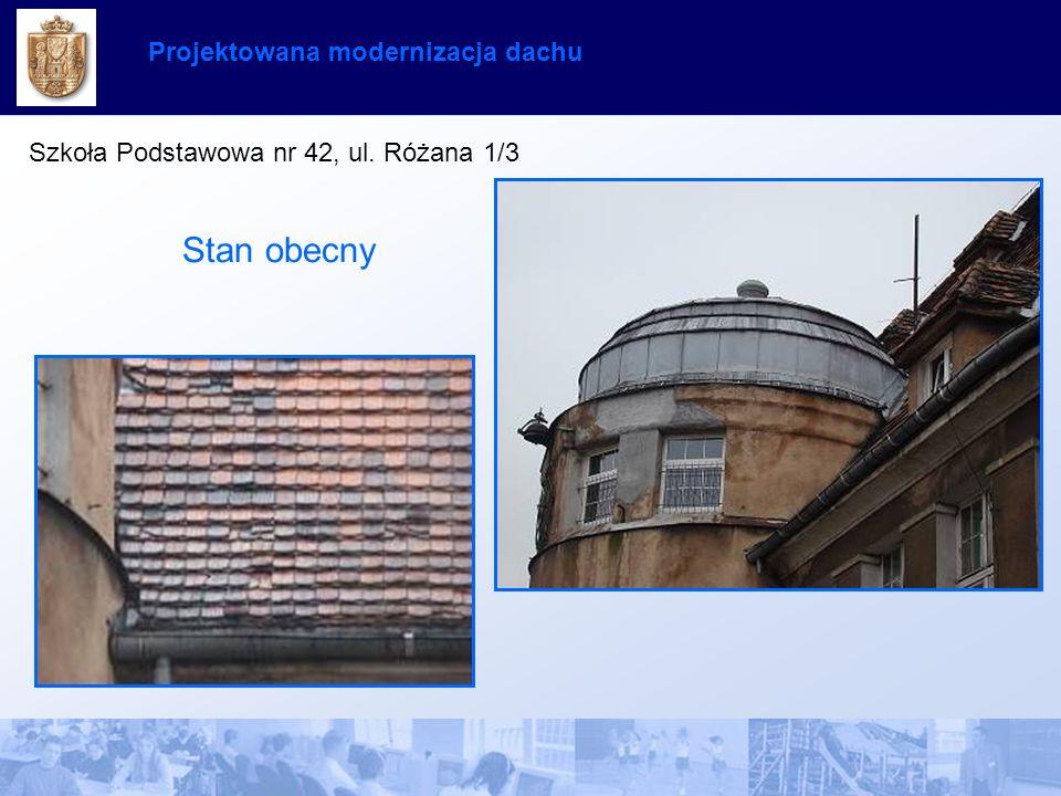Projektowana modernizacja dachu Szkoła Podstawowa nr 42, ul. Różana 1/3 Stan obecny