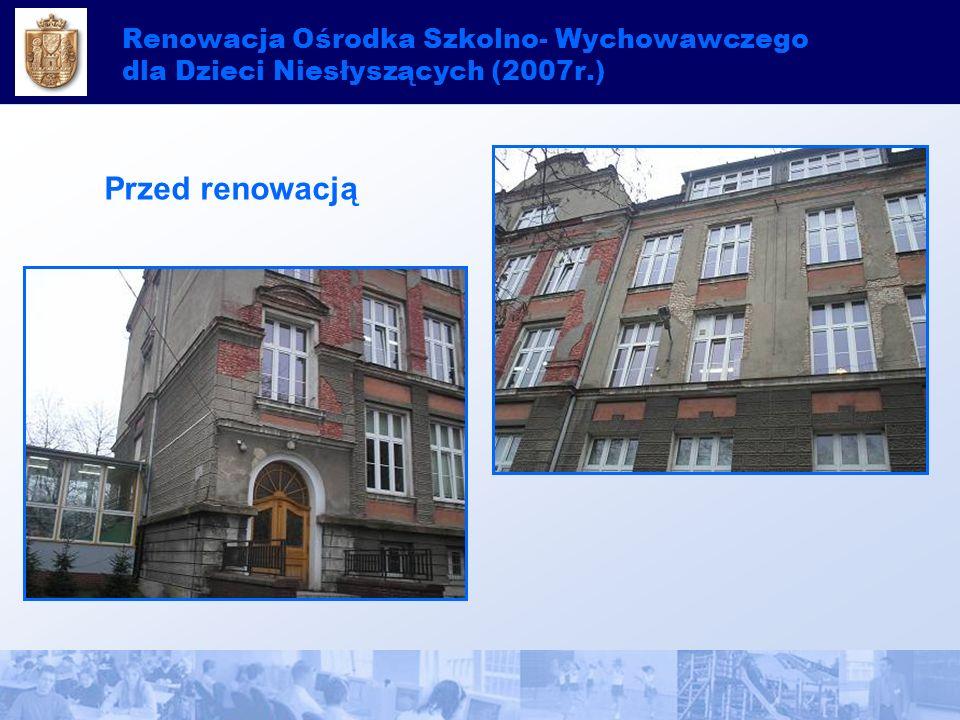 Renowacja Ośrodka Szkolno- Wychowawczego dla Dzieci Niesłyszących (2007r.) Przed renowacją
