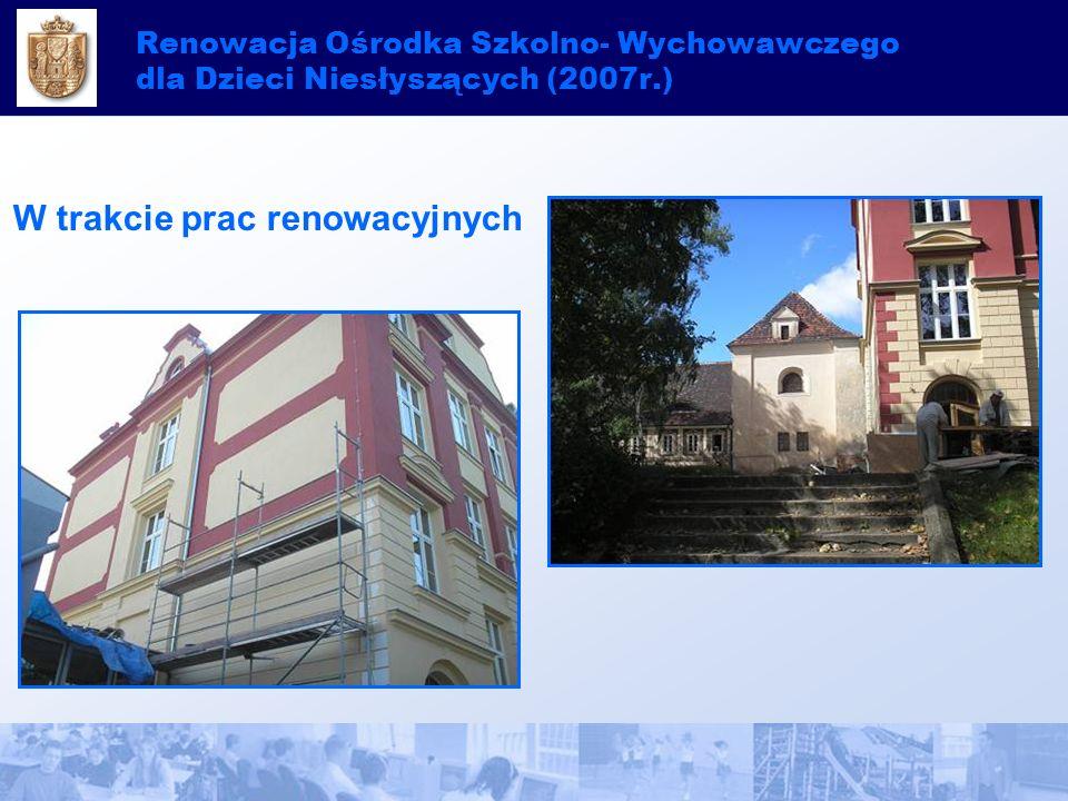 Renowacja Ośrodka Szkolno- Wychowawczego dla Dzieci Niesłyszących (2007r.) W trakcie prac renowacyjnych