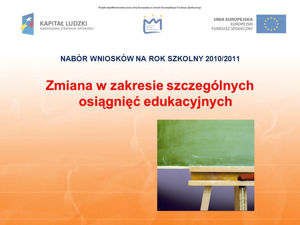 NABÓR WNIOSKÓW NA ROK SZKOLNY 2010/2011 Zmiana w zakresie szczególnych osiągnięć edukacyjnych