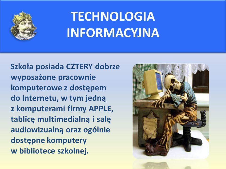 TECHNOLOGIA INFORMACYJNA Szkoła posiada CZTERY dobrze wyposażone pracownie komputerowe z dostępem do Internetu, w tym jedną z komputerami firmy APPLE, tablicę multimedialną i salę audiowizualną oraz ogólnie dostępne komputery w bibliotece szkolnej.