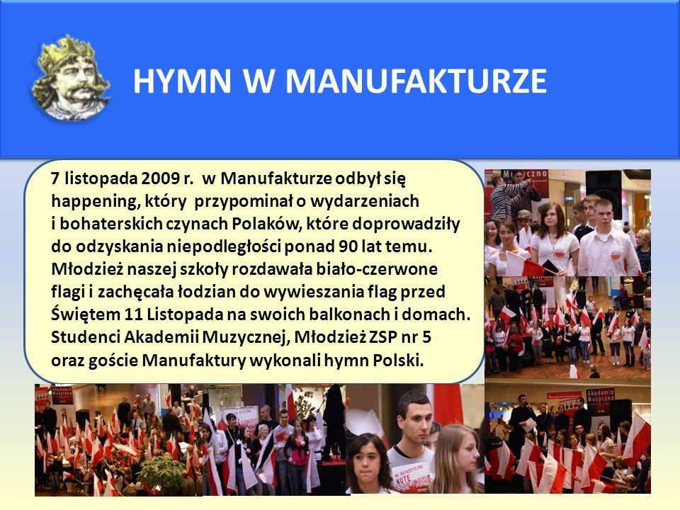 HYMN W MANUFAKTURZE 7 listopada 2009 r. w Manufakturze odbył się happening, który przypominał o wydarzeniach i bohaterskich czynach Polaków, które dop