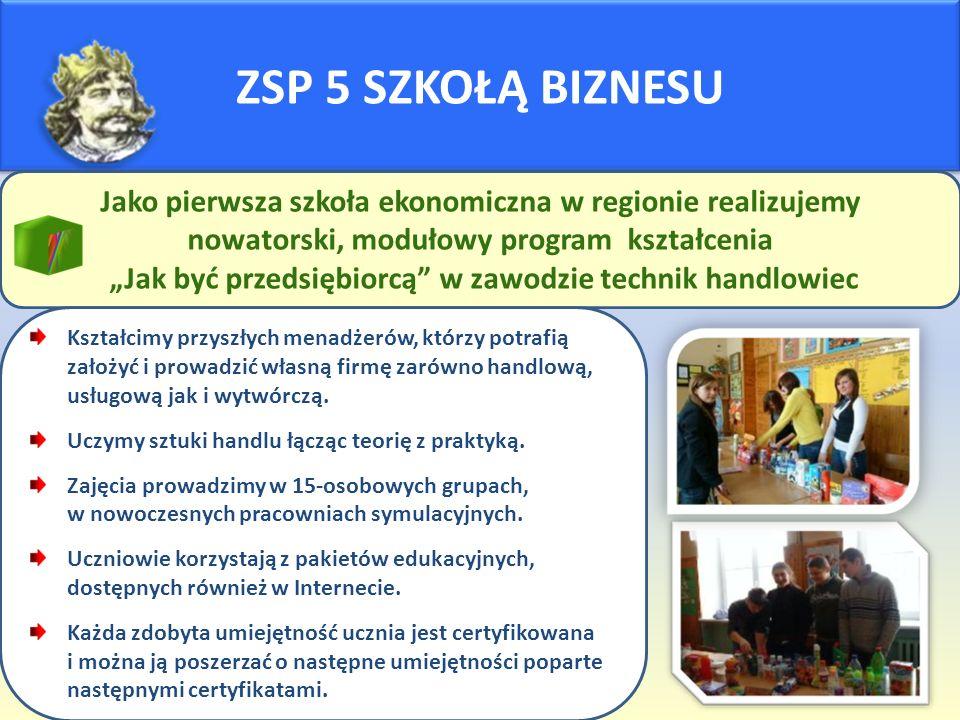 """ZSP 5 SZKOŁĄ BIZNESU Jako pierwsza szkoła ekonomiczna w regionie realizujemy nowatorski, modułowy program kształcenia """"Jak być przedsiębiorcą"""" w zawod"""