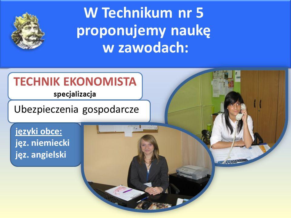 W Technikum nr 5 proponujemy naukę w zawodach: TECHNIK EKONOMISTA specjalizacja Ubezpieczenia gospodarcze języki obce: jęz. niemiecki jęz. angielski