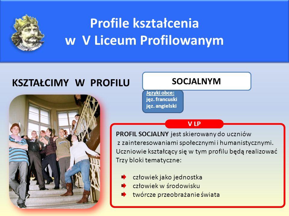 Profile kształcenia w V Liceum Profilowanym KSZTAŁCIMY W PROFILU SOCJALNYM V LP PROFIL SOCJALNY jest skierowany do uczniów z zainteresowaniami społecz
