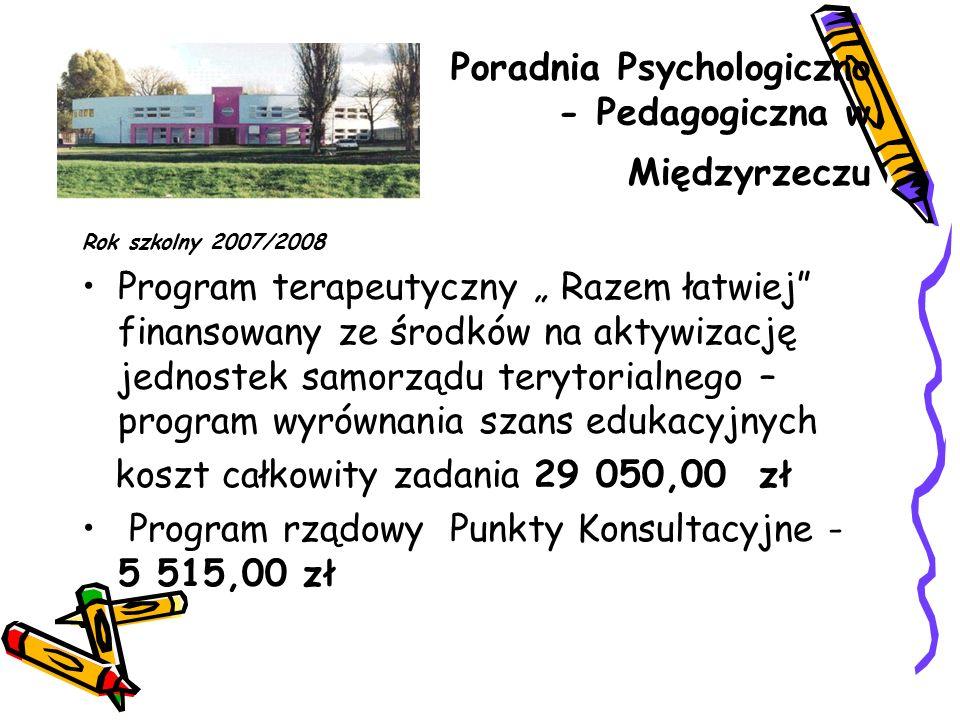 """Poradnia Psychologiczno - Pedagogiczna w Międzyrzeczu Rok szkolny 2007/2008 Program terapeutyczny """" Razem łatwiej"""" finansowany ze środków na aktywizac"""