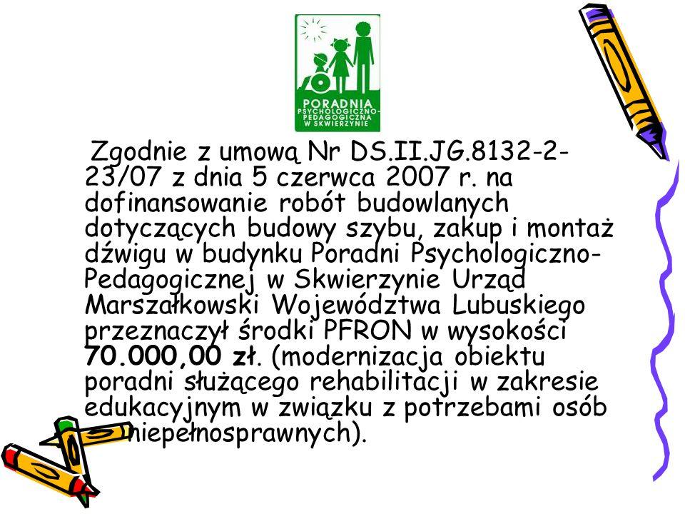 Zgodnie z umową Nr DS.II.JG.8132-2- 23/07 z dnia 5 czerwca 2007 r.