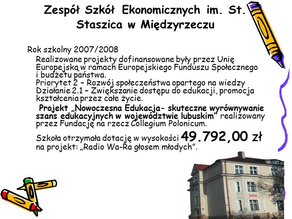 Zespół Szkół Ekonomicznych im. St. Staszica w Międzyrzeczu Rok szkolny 2007/2008 Realizowane projekty dofinansowane były przez Unię Europejską w ramac