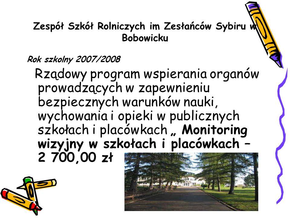 Zespół Szkół Rolniczych im Zesłańców Sybiru w Bobowicku Rok szkolny 2007/2008 Rządowy program wspierania organów prowadzących w zapewnieniu bezpieczny