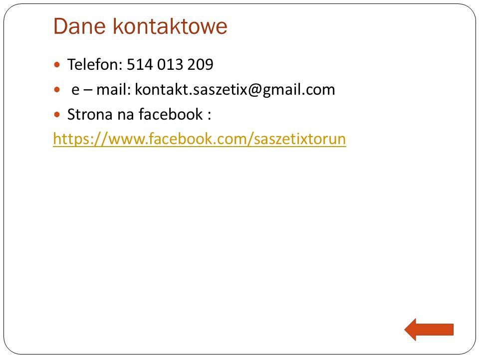 Dane kontaktowe Telefon: 514 013 209 e – mail: kontakt.saszetix@gmail.com Strona na facebook : https://www.facebook.com/saszetixtorun