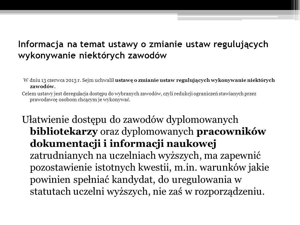 Informacja na temat ustawy o zmianie ustaw regulujących wykonywanie niektórych zawodów W dniu 13 czerwca 2013 r. Sejm uchwalił ustawę o zmianie ustaw