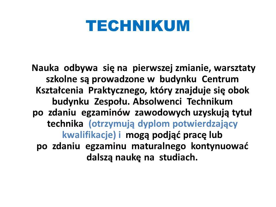 TECHNIKUM Nauka odbywa się na pierwszej zmianie, warsztaty szkolne są prowadzone w budynku Centrum Kształcenia Praktycznego, który znajduje się obok budynku Zespołu.