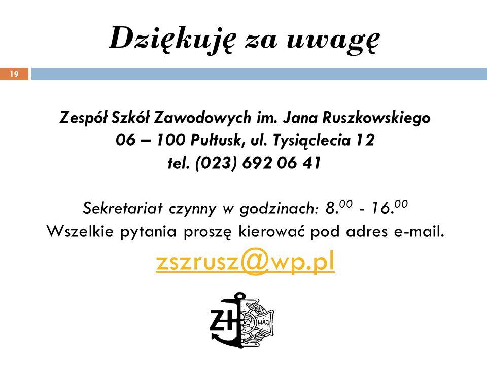 Zespół Szkół Zawodowych im. Jana Ruszkowskiego 06 – 100 Pułtusk, ul. Tysiąclecia 12 tel. (023) 692 06 41 Sekretariat czynny w godzinach: 8. 00 - 16. 0